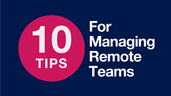 10 Tips for Managing Remote Teams.png