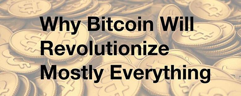Why_Bitcoin_Is_Going_to_Revolutionize_Mostly_Everything_1